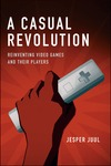 A Casual Revolution: Reinventing Video Games and Their Players, Jesper Juul, The MIT Press, 2010