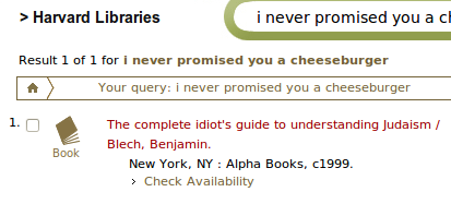 Search: 'i never promised you a cheeseburger' One result: 'The Complete Idiot's Guide to Understanding Judiasm'