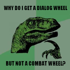 Why do I get a dialog wheel ... but not a combat wheel?