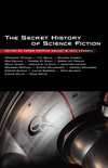 The Secret History of Science Fiction, edited by James Ptrick Kelly & John Kessel, Tachyon Publications, 2010