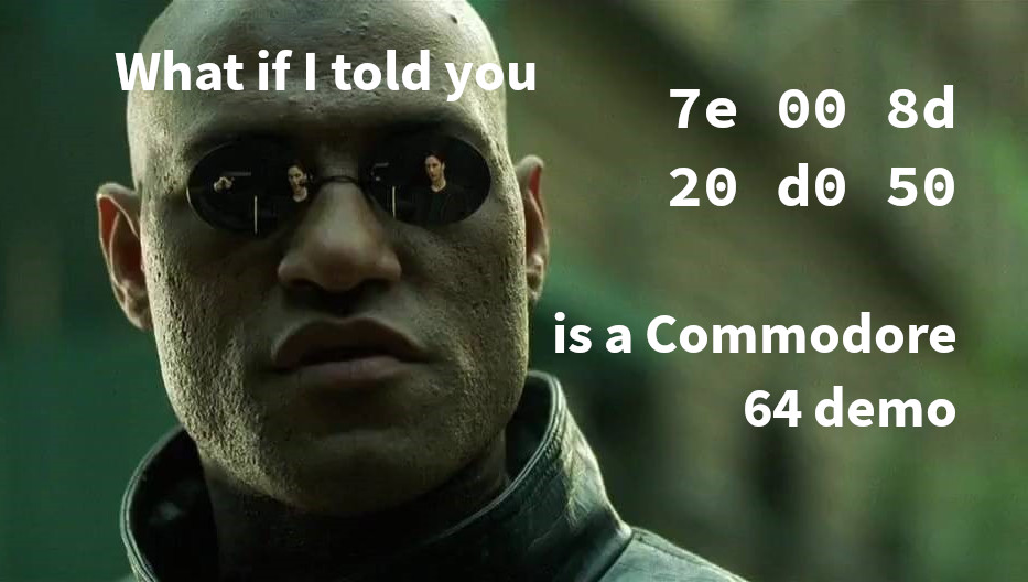 What if I told you ... 7e 00 8d 20 d0 50 is a Commodore 64 demo